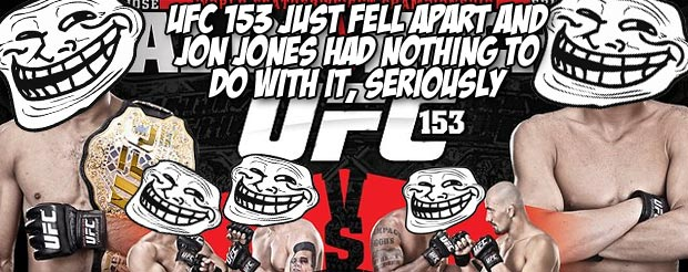 UFC 153 just fell apart and Jon Jones had NOTHING to do with it, seriously
