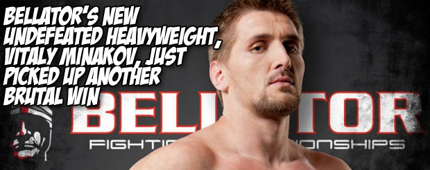 Bellator's new undefeated heavyweight, Vitaly Minakov, just picked up another brutal win