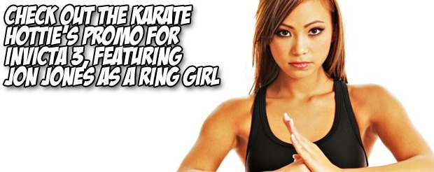 Check out the Karate Hottie's promo for Invicta 3, featuring Jon Jones as a ring girl