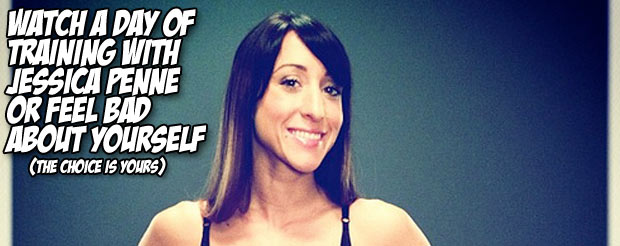 Watch a day of training with Jessica Penne or feel bad about yourself