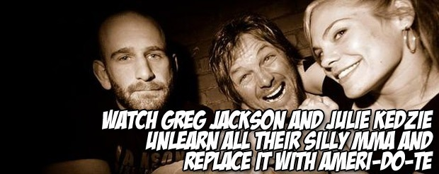Watch Greg Jackson and Julie Kedzie unlearn all their silly MMA and replace it with Ameri-do-te