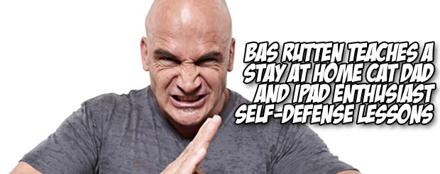 Bas Rutten teaches a stay-at-home cat dad, and full time IPad enthusiast self-defense lessons