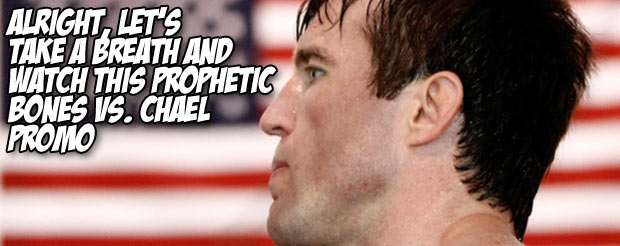 Alright, let's take a breath and watch this prophetic Bones Vs. Chael promo