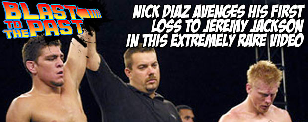 Blast To The Past: Nick Diaz avenges his first loss to Jeremy Jackson in this extremely rare video