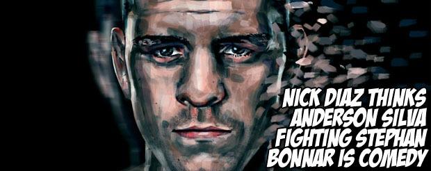 Nick Diaz thinks Anderson Silva fighting Stephan Bonnar is comedy