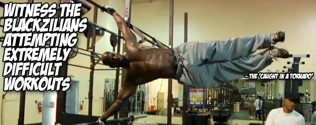Witness the Blackzilians attempting extremely difficult workouts