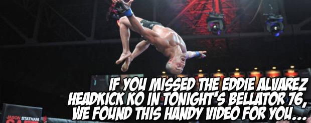 If you missed the Eddie Alvarez headkick KO in tonight's Bellator 76, we found this handy video for you…