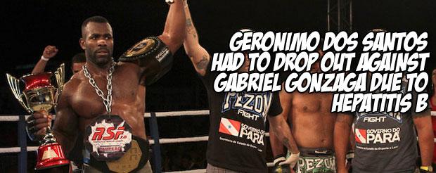Geronimo dos Santos had to drop out against Gabriel Gonzaga due to hepatitis B