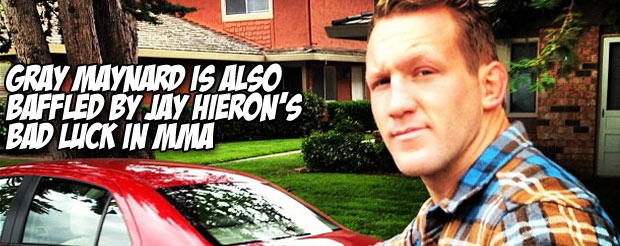 Gray Maynard is also baffled by Jay Hieron's bad luck in MMA
