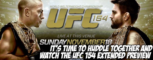 It's time to huddle together and watch the UFC 154 extended preview