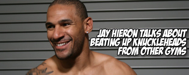 Jay Hieron talks about beating up knuckleheads from other gyms