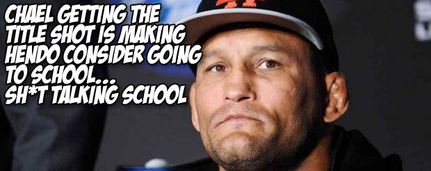 Chael getting the title shot is making Hendo consider going to school…Sh*t talking school