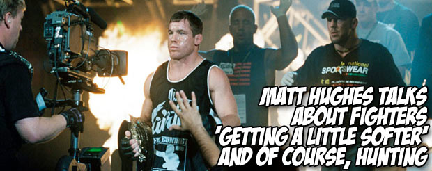 Matt Hughes talks about fighters 'getting a little softer' and of course, hunting