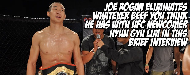 Joe Rogan eliminates whatever beef you think he has with UFC newcomer Hyun Gyu Lim in this brief interview