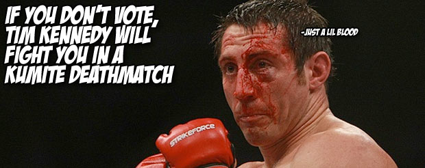 If you don't vote, Tim Kennedy will fight you in a Kumite deathmatch