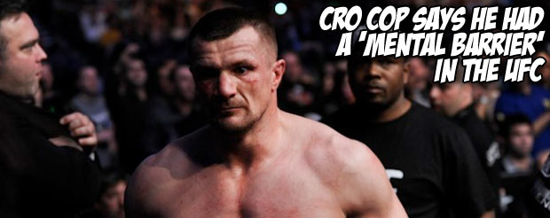 Cro Cop says he had a 'mental barrier' in the UFC