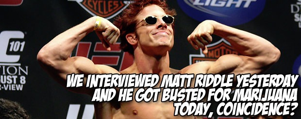 We interviewed Matt Riddle yesterday and he got busted for marijuana today, coincidence?