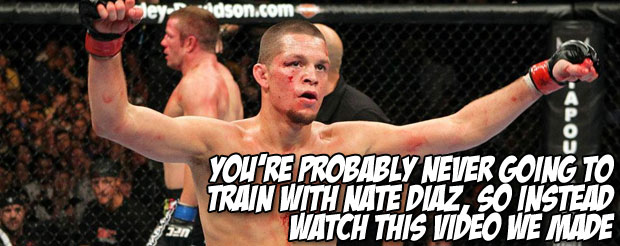 You're probably never going to train with Nate Diaz, so instead watch this video we made