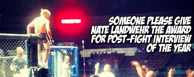 Someone please give Nate Landwehr the award for post-fight interview of the year