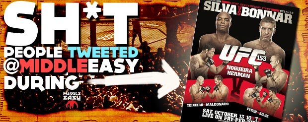 Check out Sh*t people tweeted @MiddleEasy during UFC 153