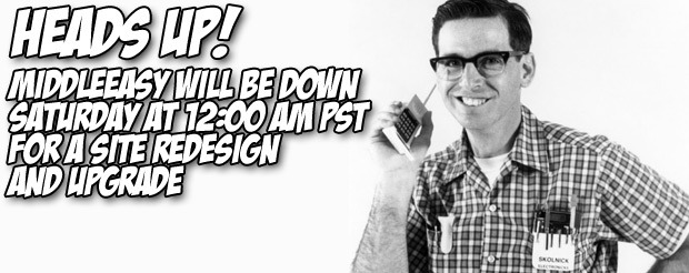 Heads up, MiddleEasy will be down Saturday at 12:00 am PST for a site redesign and upgrade