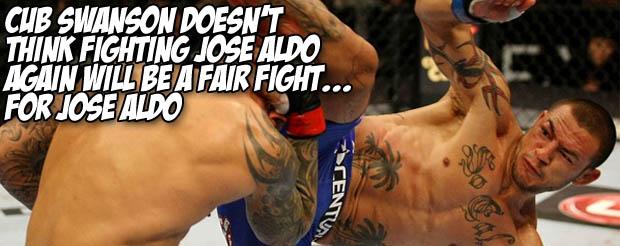 Cub Swanson doesn't think fighting Jose Aldo again will be a fair fight…for Jose Aldo