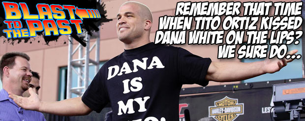 Blast to the Past: Remember that time when Tito Ortiz kissed Dana White on the lips? We sure do…