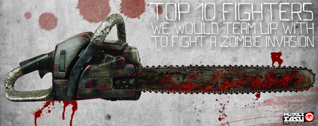 Top Ten Fighters we would team up with to fight a zombie invasion