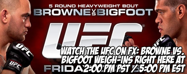 Watch the UFC on FX: Browne vs. Bigfoot weigh-ins right HERE at 2:00 pm PST / 5:00 pm EST