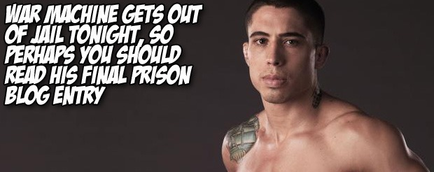 War Machine gets out of jail tonight, so perhaps you should read his final prison blog entry