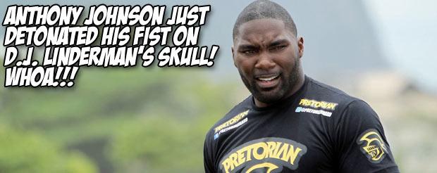 Anthony Johnson just detonated his fist on D.J. Linderman's skull! Whoa!!!