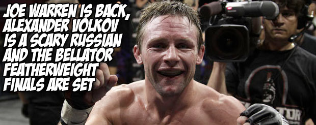 Joe Warren is back, Alexander Volkov is a scary Russian and the Bellator featherweight finals are set