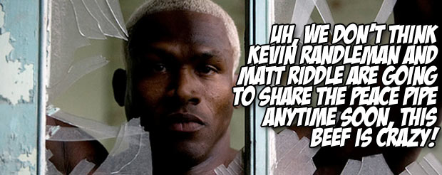 Uh, we don't think Kevin Randleman and Matt Riddle are going to share the peace pipe anytime soon, this beef is crazy!