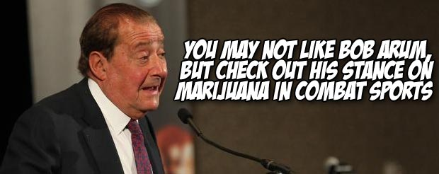 You may not like Bob Arum, but check out his stance on marijuana in combat sports
