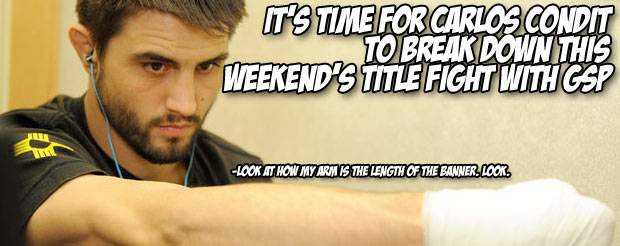 It's time for Carlos Condit to break down this weekend's title fight with GSP