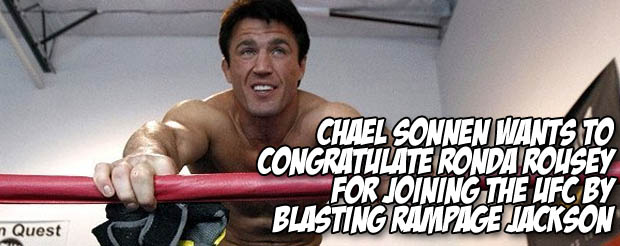 Chael Sonnen wants to congratulate Ronda Rousey for joining the UFC by blasting Rampage Jackson