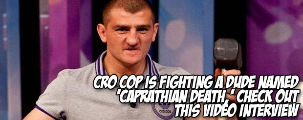Cro Cop is fighting a dude named 'Carpathian Death,' check out this video interview