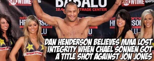 Dan Henderson believes MMA lost integrity when Chael Sonnen got a title shot against Jon Jones