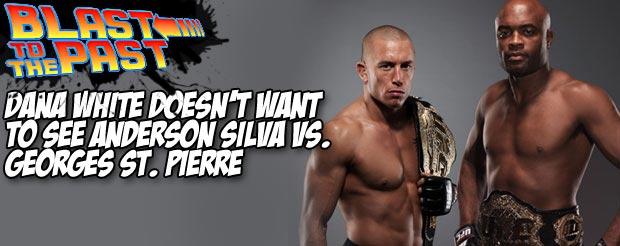 Blast to the Past: Dana White does NOT want to see Anderson Silva vs. Georges St. Pierre