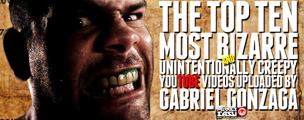 The Top Ten Most Bizarre and Unintentionally Creepy YouTube Videos Uploaded by Gabriel Gonzaga