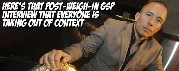 Here's that post-weigh-in GSP interview that everyone is taking out of context