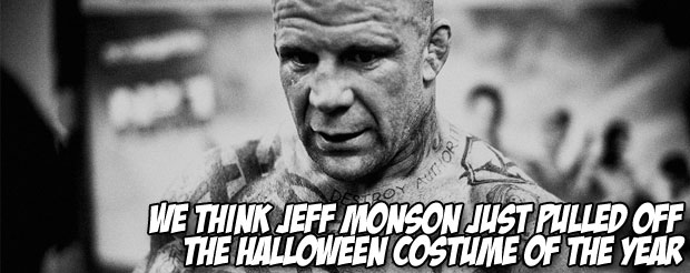 We think Jeff Monson just pulled off the Halloween costume of the year