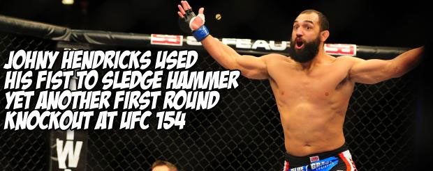 Johny Hendricks used his fist to sledge hammer yet another first round knockout at UFC 154