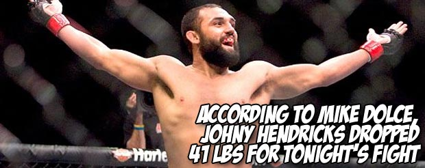 According to Mike Dolce, Johny Hendricks dropped 41 lbs for tonight's fight