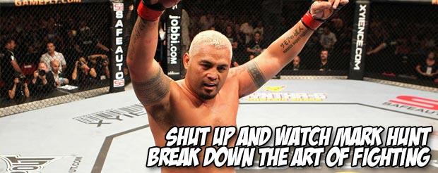 Shut up and watch Mark Hunt break down the art of fighting