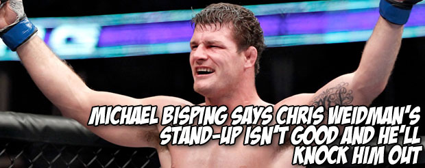 Michael Bisping says Chris Weidman's stand-up isn't good and he'll knock him out