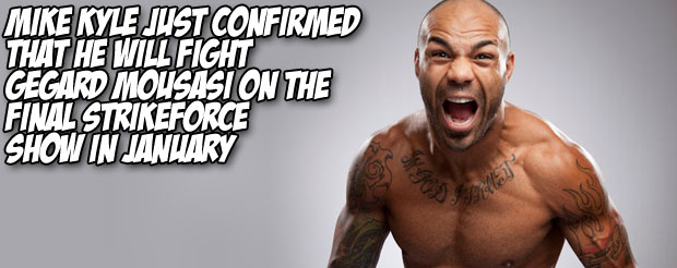 Mike Kyle just confirmed that he will fight Gegard Mousasi on the final Strikeforce show in January