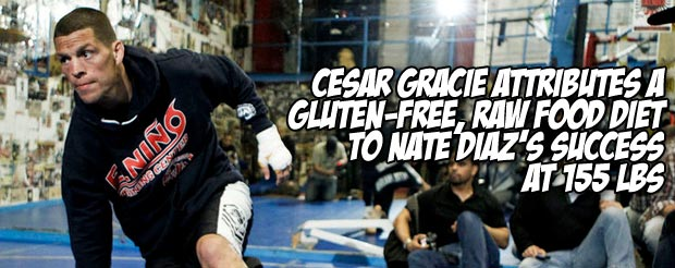 Cesar Gracie attributes a gluten-free, raw food diet to Nate Diaz's success at 155 lbs