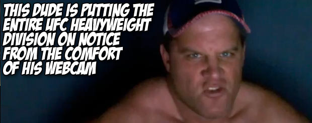 This dude is putting the entire UFC heavyweight division on notice from the comfort of his webcam
