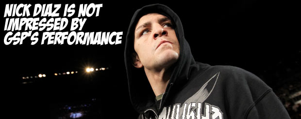 Nick Diaz is not impressed by GSP's performance